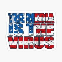 THE MEDIA IS THE REAL VIRUS