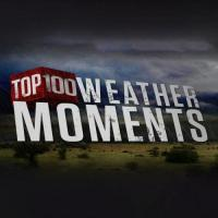 The Weather Channel Originals Top 100 Weather Moments