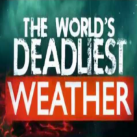 The Weather Channel Originals The World's Deadliest Weather