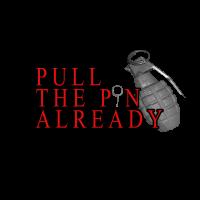 Pull The Pin Already